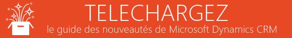Telechargez - Découvrez les nouveautés de Microsoft Dynamics CRM